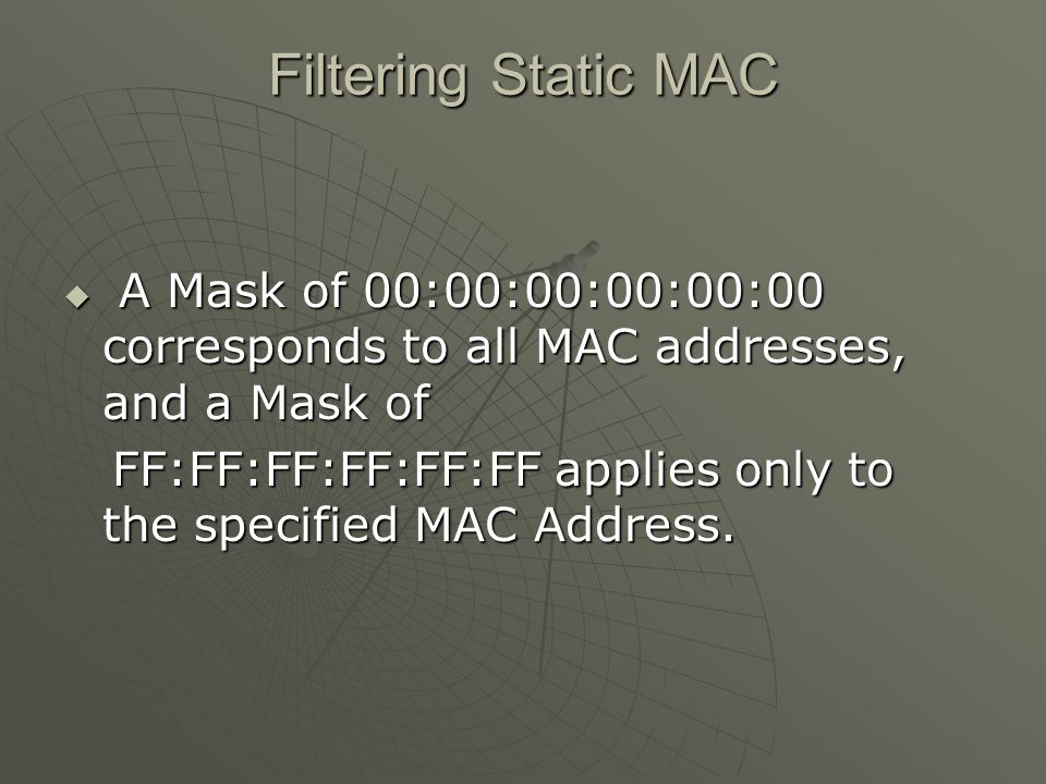 Filtering Static MAC  A Mask of 00:00:00:00:00:00 corresponds to all MAC addresses, and a Mask of FF:FF:FF:FF:FF:FF applies only to the specified MAC Address.