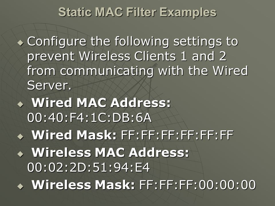 Static MAC Filter Examples  Configure the following settings to prevent Wireless Clients 1 and 2 from communicating with the Wired Server.