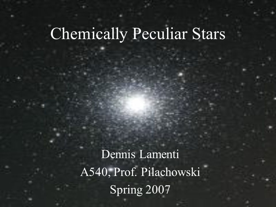 Outline History Identifying CP Stars Classification –Description of types Overall Properties Explanation of Peculiar Abundances Evolution of CP Stars