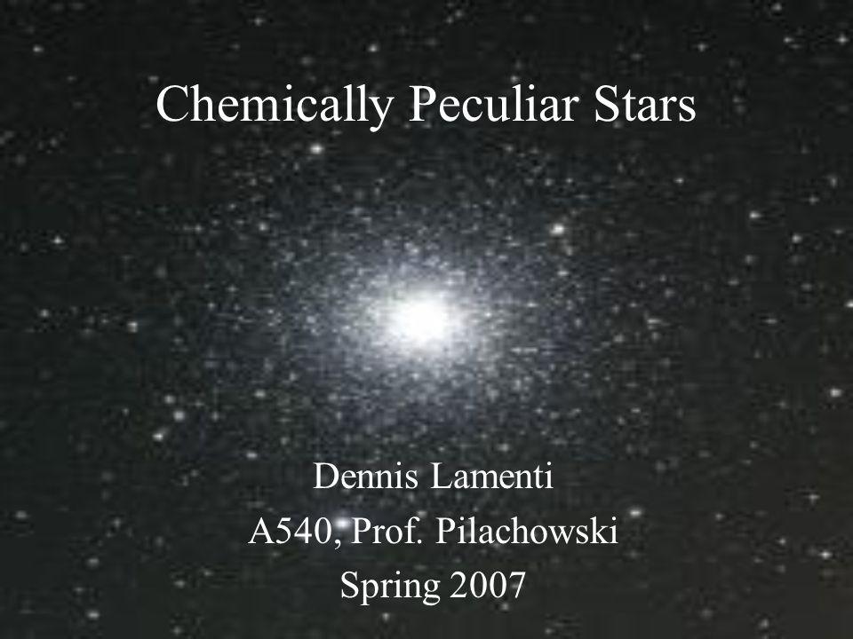 Chemically Peculiar Stars Dennis Lamenti A540, Prof. Pilachowski Spring 2007