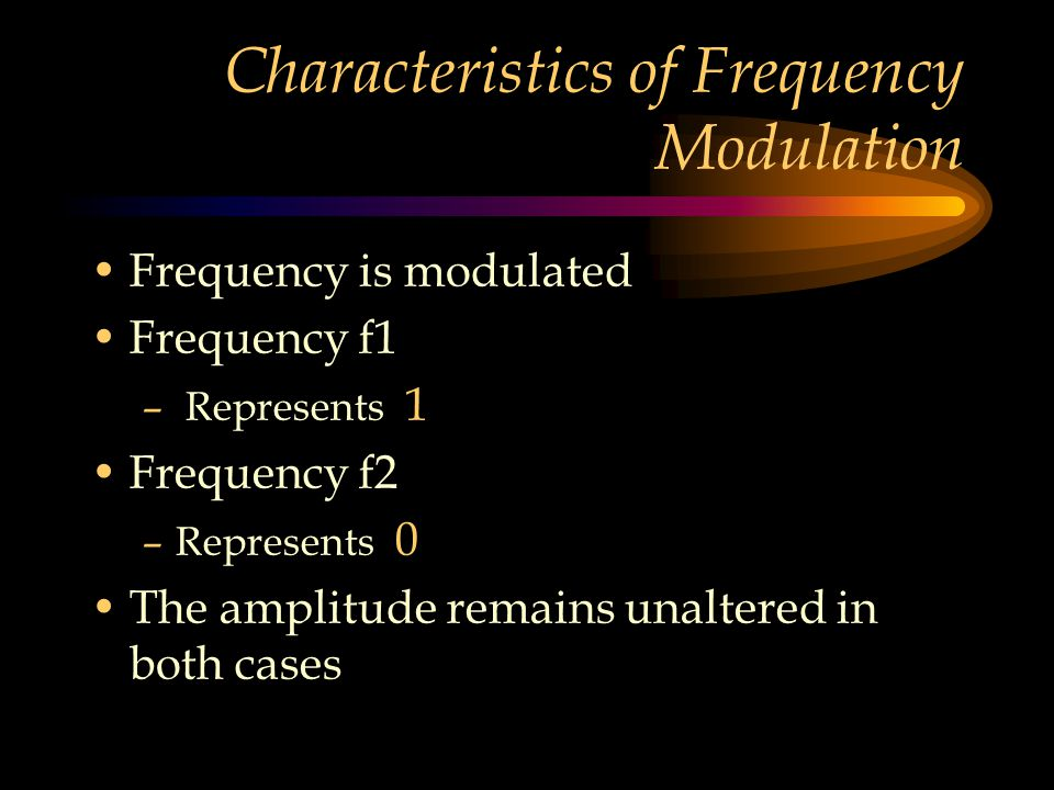 Characteristics of Frequency Modulation Frequency is modulated Frequency f1 – Represents 1 Frequency f2 –Represents 0 The amplitude remains unaltered