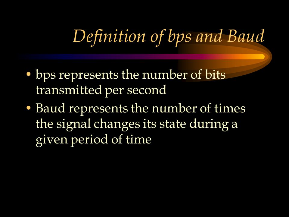 Definition of bps and Baud bps represents the number of bits transmitted per second Baud represents the number of times the signal changes its state d