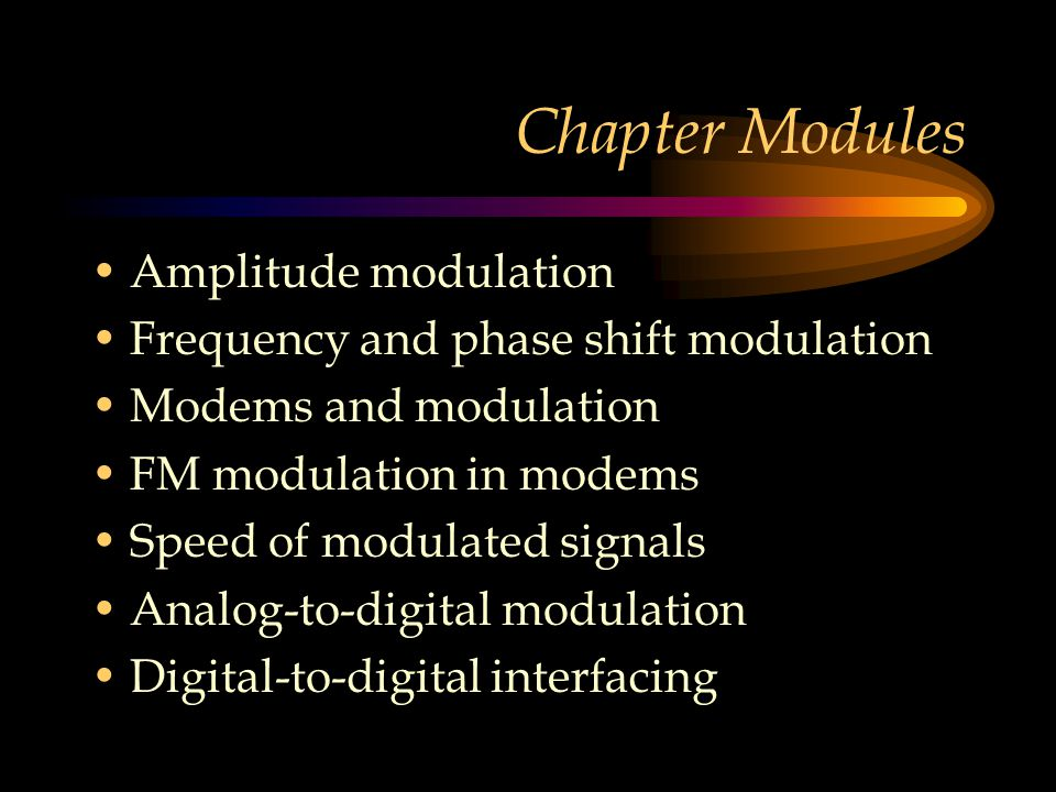 Chapter Modules Amplitude modulation Frequency and phase shift modulation Modems and modulation FM modulation in modems Speed of modulated signals Ana