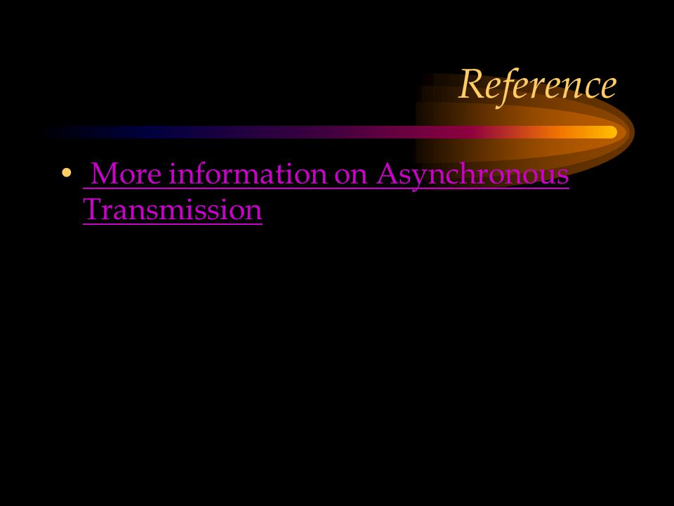 Reference More information on Asynchronous Transmission More information on Asynchronous Transmission