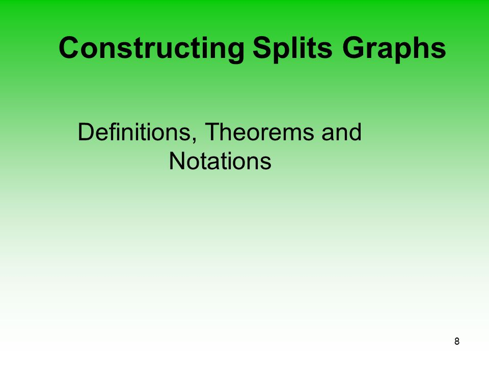 8 Constructing Splits Graphs Definitions, Theorems and Notations