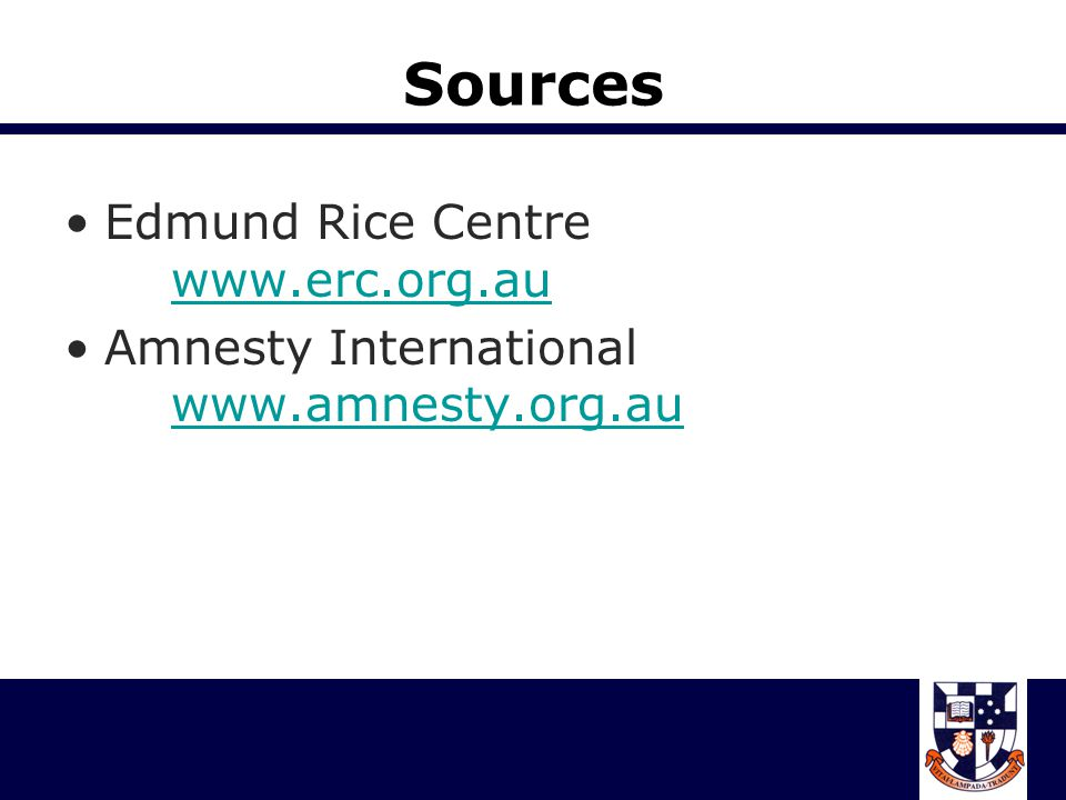 Sources Edmund Rice Centre www.erc.org.au www.erc.org.au Amnesty International www.amnesty.org.au www.amnesty.org.au