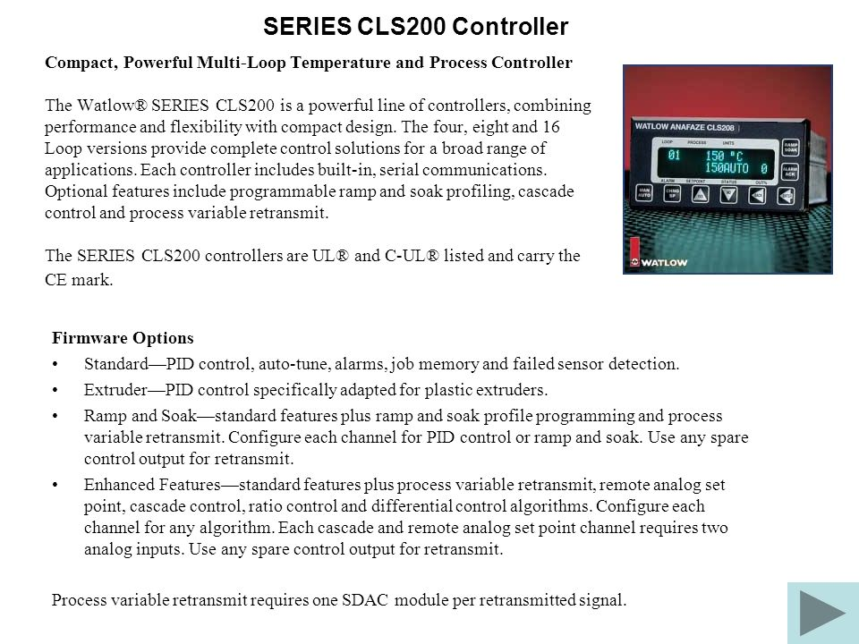 SERIES CLS200 Controller Compact, Powerful Multi-Loop Temperature and Process Controller The Watlow® SERIES CLS200 is a powerful line of controllers, combining performance and flexibility with compact design.