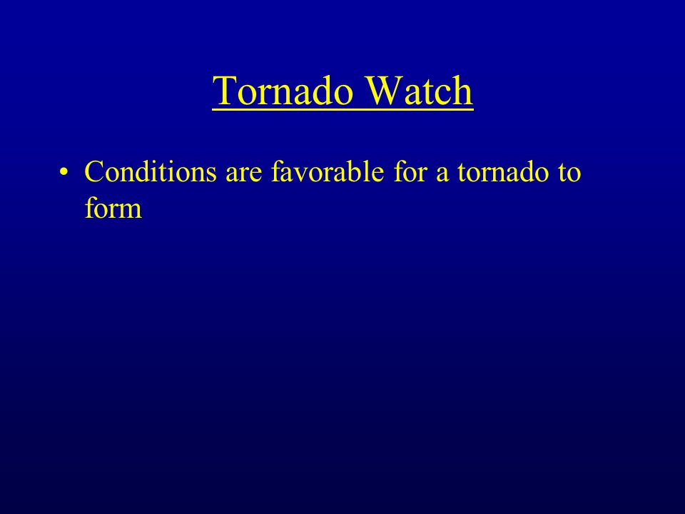 Tornado Watch Conditions are favorable for a tornado to form
