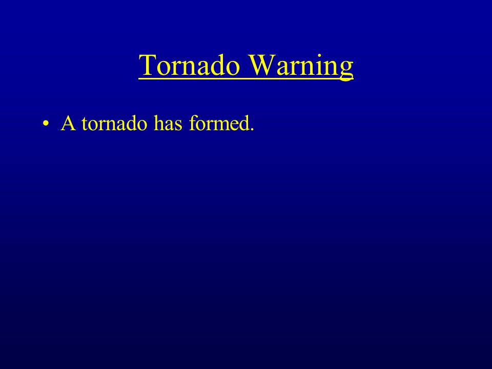 Tornado Warning A tornado has formed.