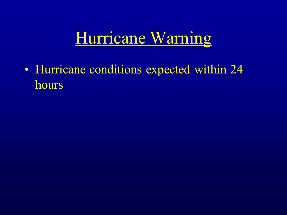 Hurricane Warning Hurricane conditions expected within 24 hours