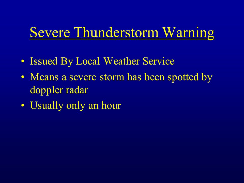 Severe Thunderstorm Warning Issued By Local Weather Service Means a severe storm has been spotted by doppler radar Usually only an hour