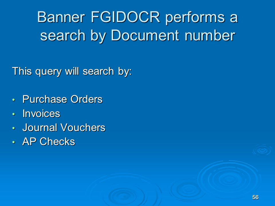 56 Banner FGIDOCR performs a search by Document number This query will search by: Purchase Orders Purchase Orders Invoices Invoices Journal Vouchers Journal Vouchers AP Checks AP Checks