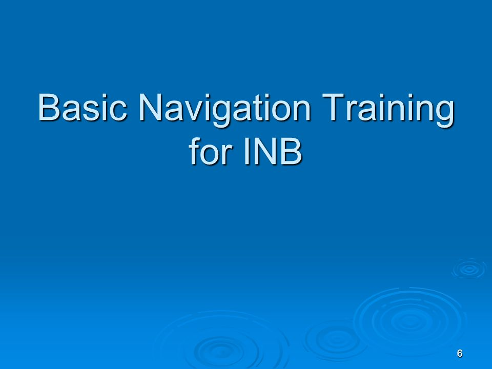 6 Basic Navigation Training for INB