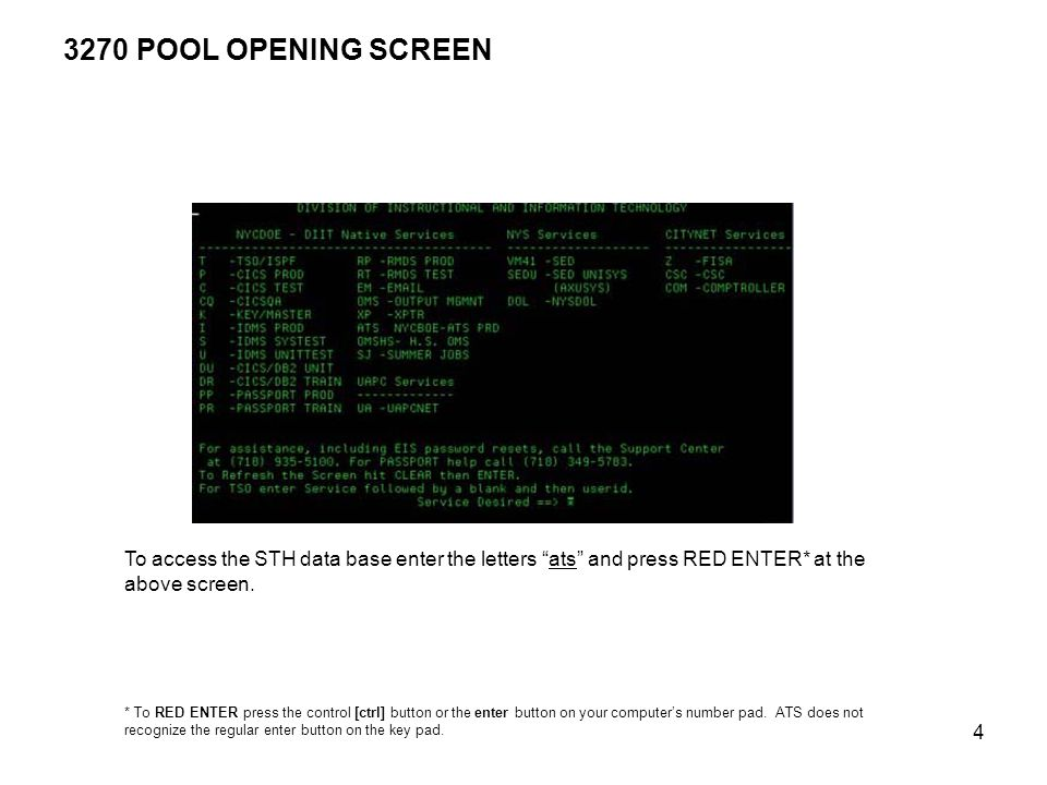 """4 3270 POOL OPENING SCREEN To access the STH data base enter the letters """"ats"""" and press RED ENTER* at the above screen. * To RED ENTER press the cont"""