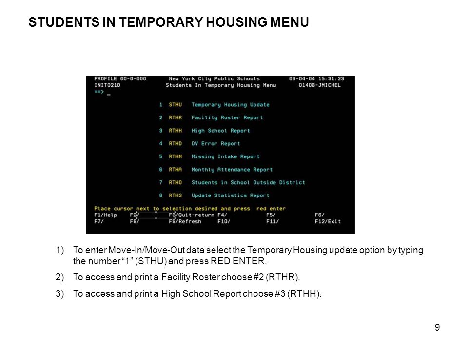 """9 STUDENTS IN TEMPORARY HOUSING MENU 1)To enter Move-In/Move-Out data select the Temporary Housing update option by typing the number """"1"""" (STHU) and p"""