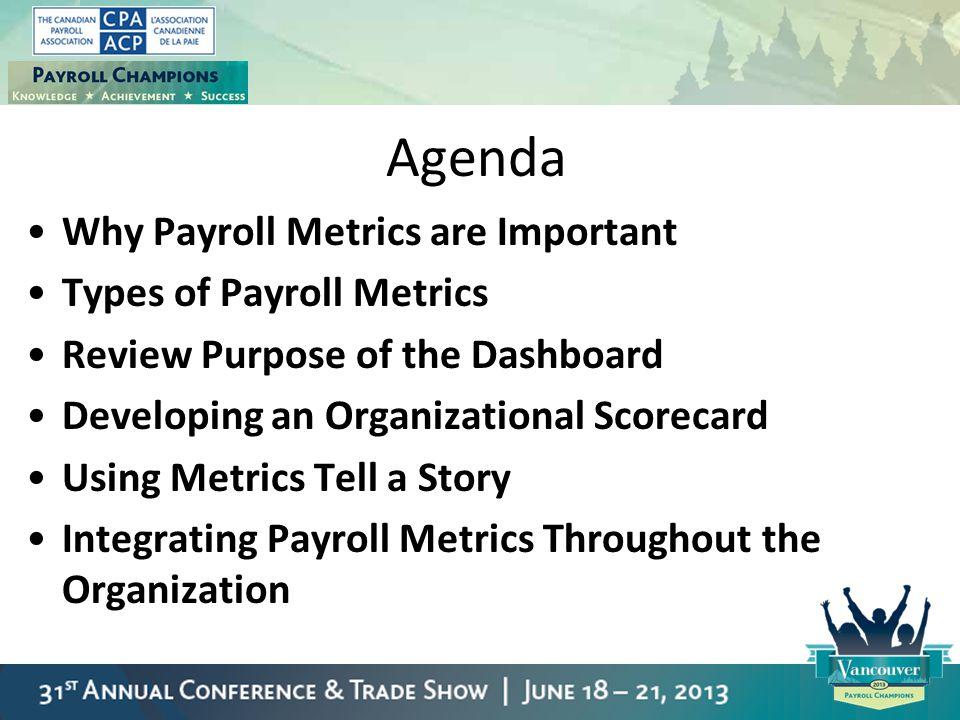 Agenda Why Payroll Metrics are Important Types of Payroll Metrics Review Purpose of the Dashboard Developing an Organizational Scorecard Using Metrics