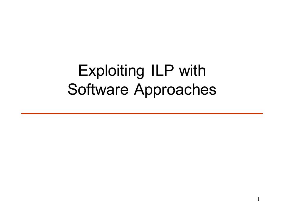 1 Exploiting ILP with Software Approaches