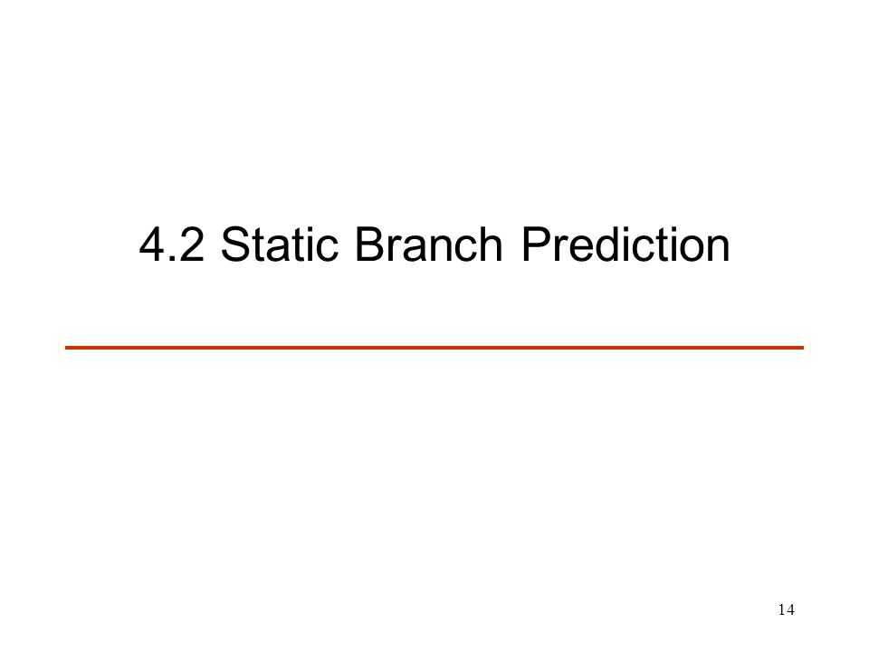14 4.2 Static Branch Prediction