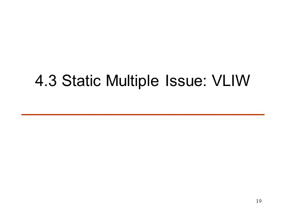19 4.3 Static Multiple Issue: VLIW