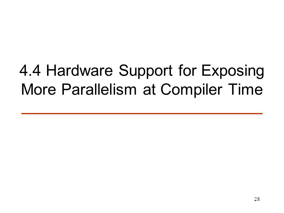 28 4.4 Hardware Support for Exposing More Parallelism at Compiler Time