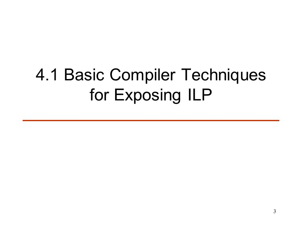 3 4.1 Basic Compiler Techniques for Exposing ILP