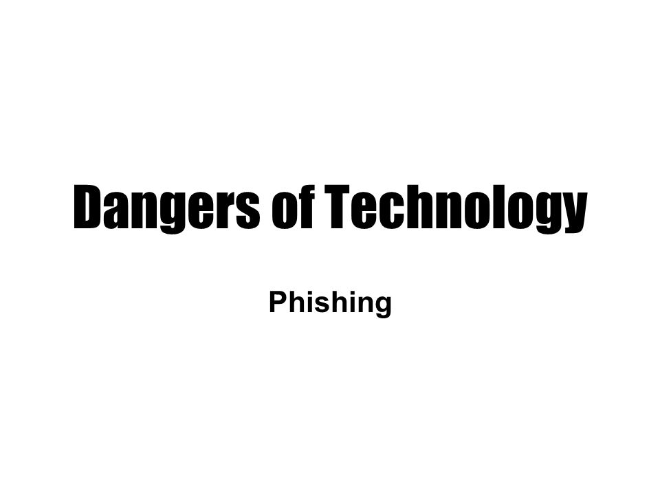 Dangers of Technology Phishing
