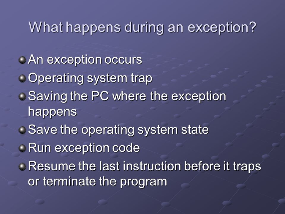 What happens during an exception.