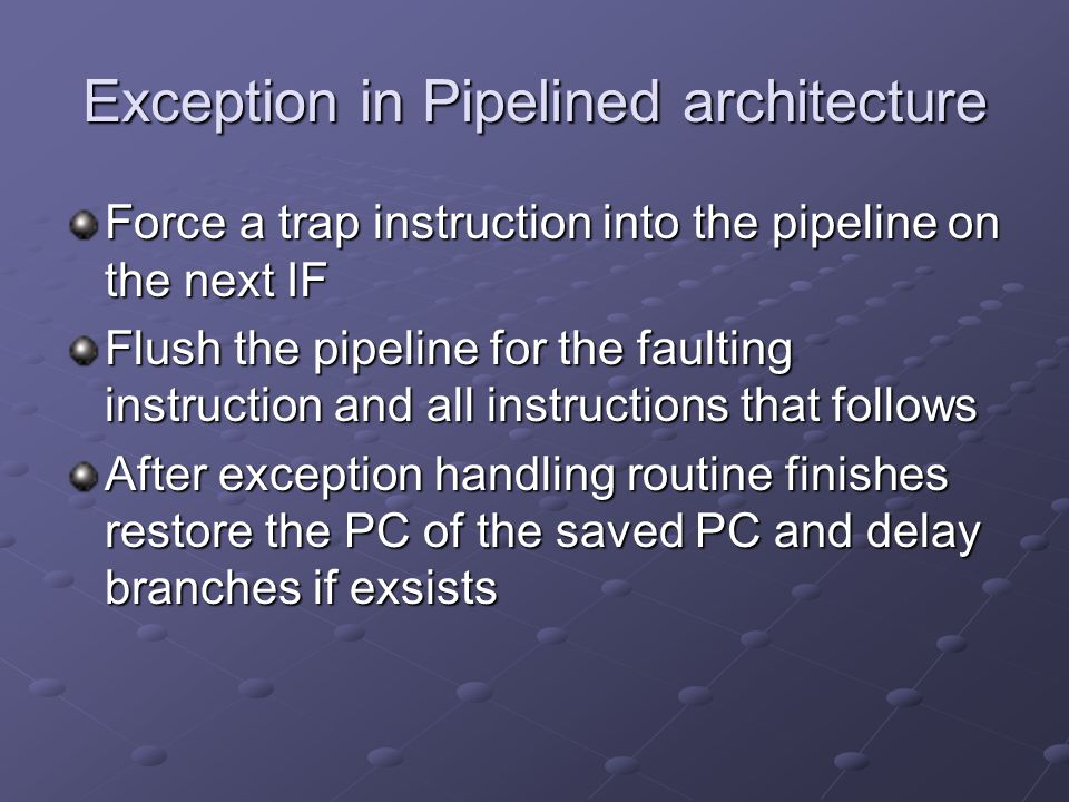 Precise Exceptions if the pipeline can be stopped so that the instructions just the faulting instruction are completed and the faulting instruction can be restarted from scratch if the pipeline can be stopped so that the instructions just the faulting instruction are completed and the faulting instruction can be restarted from scratch