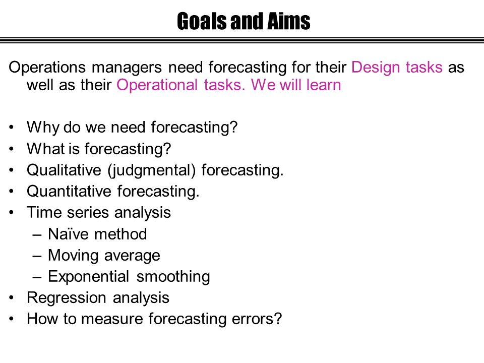 Operations managers need forecasting for their Design tasks as well as their Operational tasks.