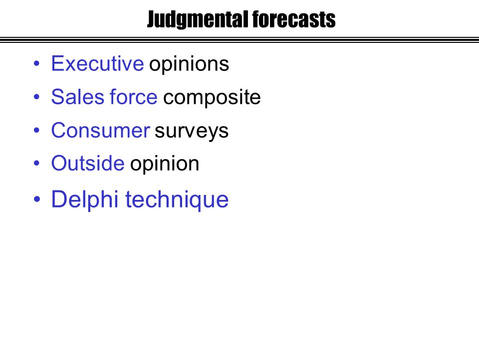 Executive opinions Sales force composite Consumer surveys Outside opinion Delphi technique Judgmental forecasts