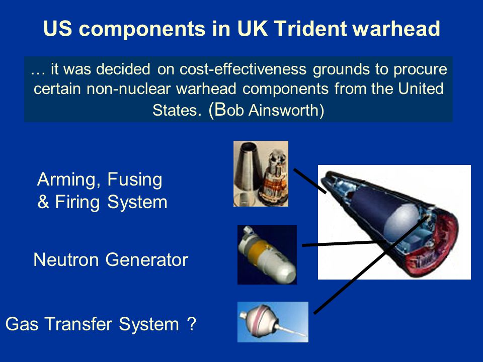 US components in UK Trident warhead Arming, Fusing & Firing System Neutron Generator Gas Transfer System .