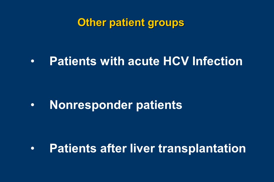Other patient groups Patients with acute HCV Infection Nonresponder patients Patients after liver transplantation