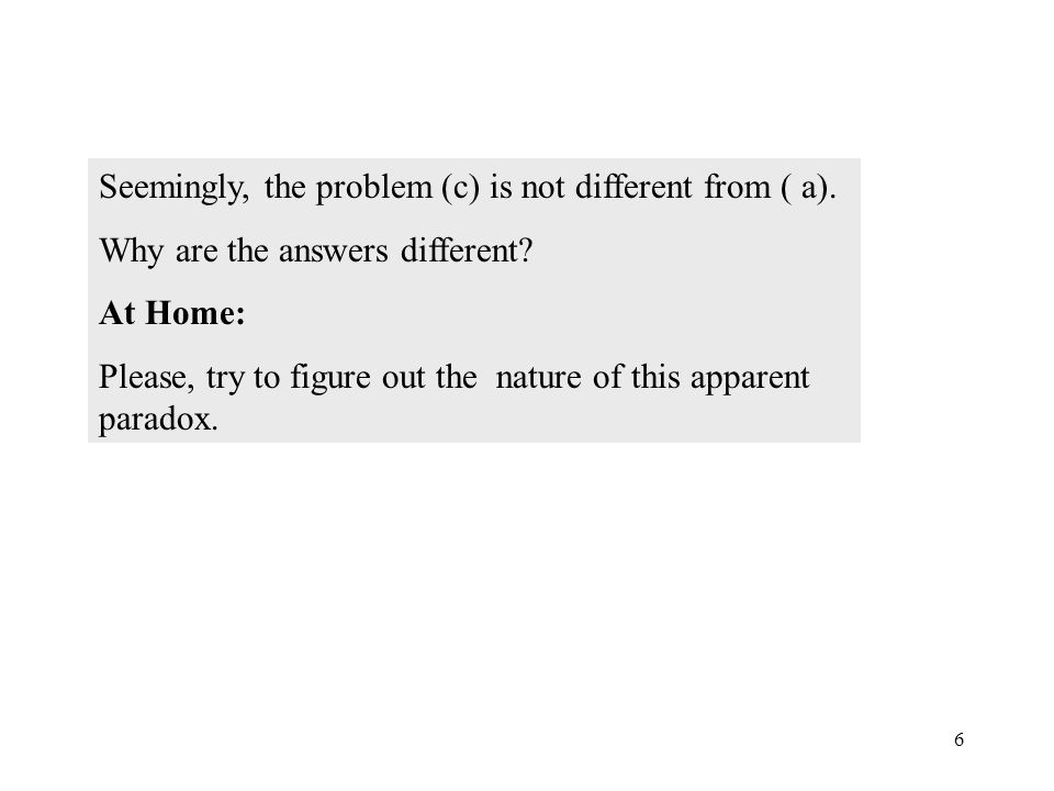 6 Seemingly, the problem (c) is not different from ( a).