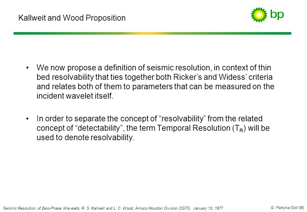 Kallweit and Wood Proposition We now propose a definition of seismic resolution, in context of thin bed resolvability that ties together both Ricker's