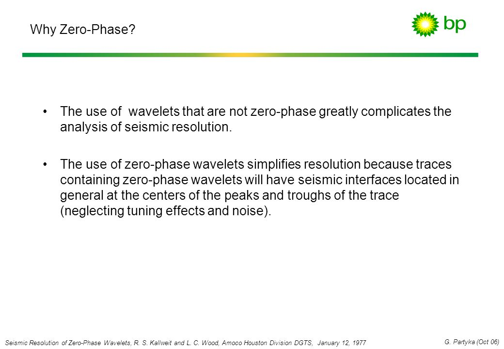 Why Zero-Phase? The use of wavelets that are not zero-phase greatly complicates the analysis of seismic resolution. The use of zero-phase wavelets sim