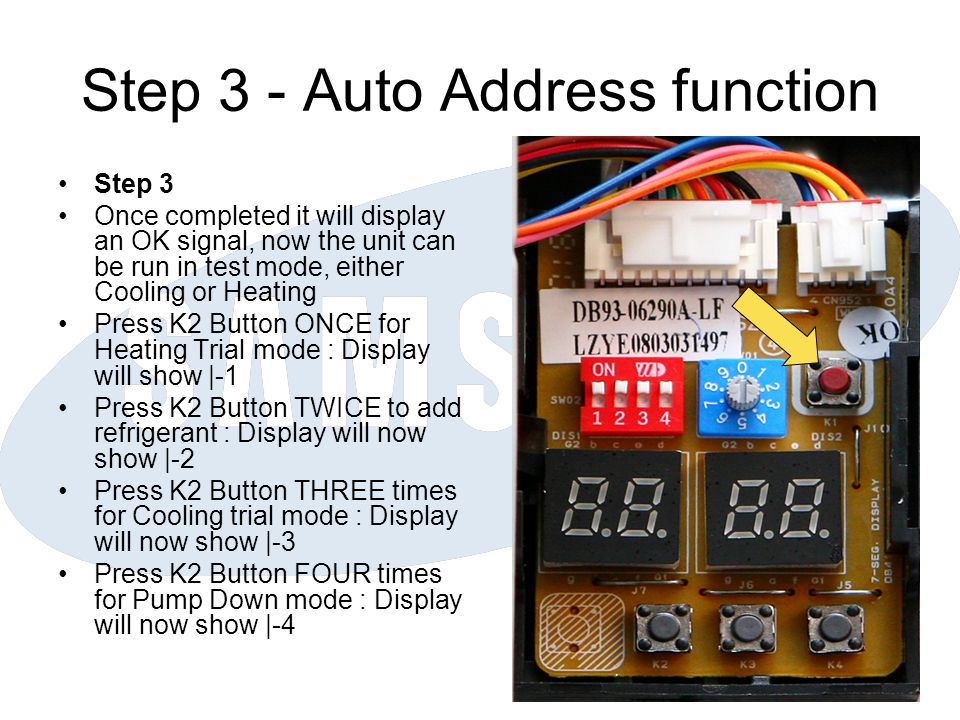 Step 3 - Auto Address function Step 3 Once completed it will display an OK signal, now the unit can be run in test mode, either Cooling or Heating Pre