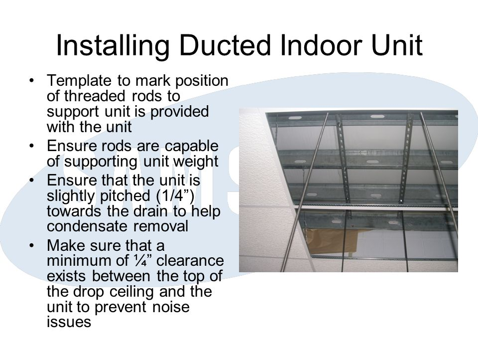 Installing Ducted Indoor Unit Template to mark position of threaded rods to support unit is provided with the unit Ensure rods are capable of supporti