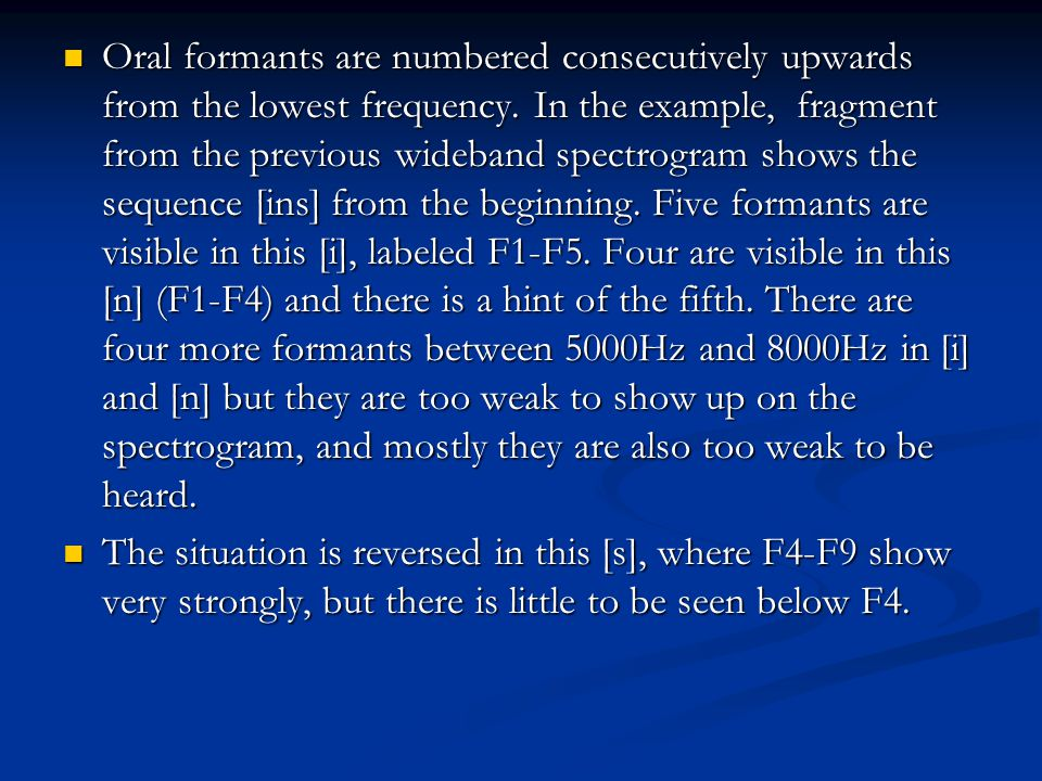 Oral formants are numbered consecutively upwards from the lowest frequency.