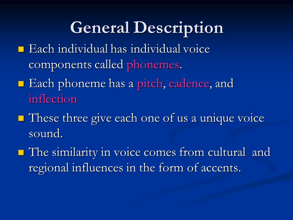 General Description Each individual has individual voice components called phonemes.