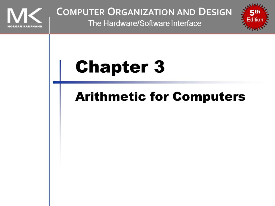 Chapter 3 — Arithmetic for Computers — 22 Floating-Point Precision Relative precision all fraction bits are significant Single: approx 2 –23 Equivalent to 23 × log 10 2 ≈ 23 × 0.3 ≈ 6 decimal digits of precision Double: approx 2 –52 Equivalent to 52 × log 10 2 ≈ 52 × 0.3 ≈ 16 decimal digits of precision