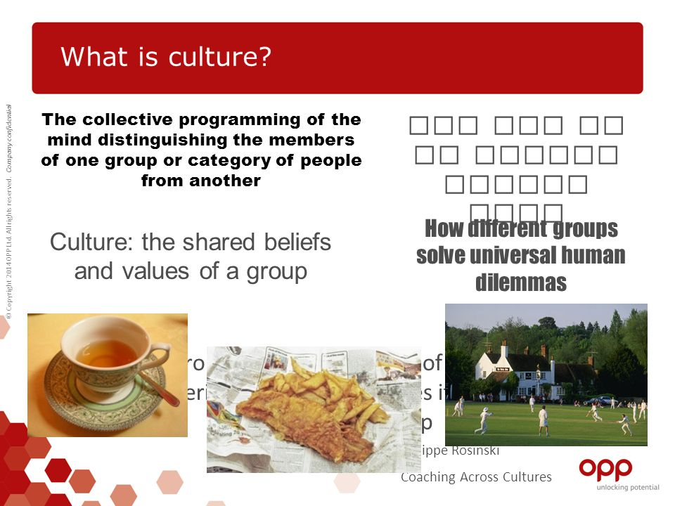 © Copyright 2014 OPP Ltd. All rights reserved. Company confidential What is culture? A group's culture is the set of unique characteristics that disti