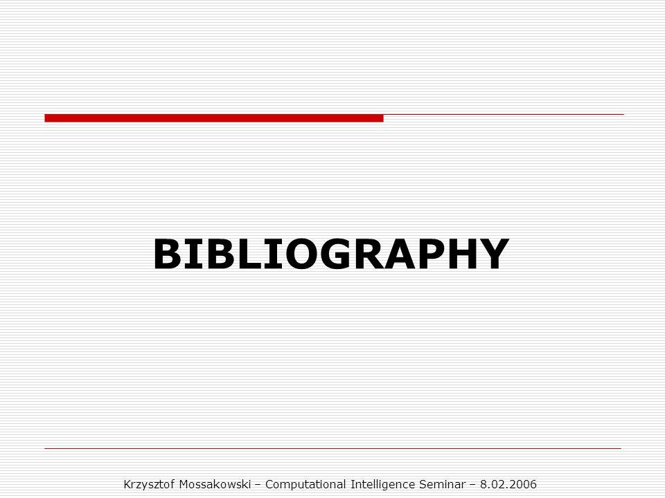Krzysztof Mossakowski – Computational Intelligence Seminar – 8.02.2006 BIBLIOGRAPHY