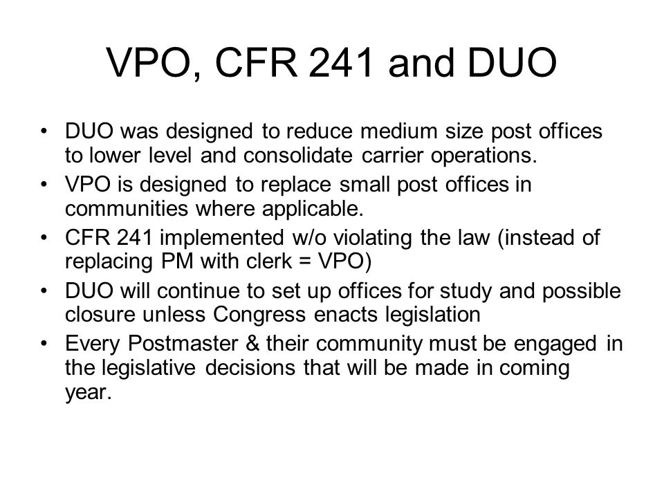 VPO, CFR 241 and DUO DUO was designed to reduce medium size post offices to lower level and consolidate carrier operations.