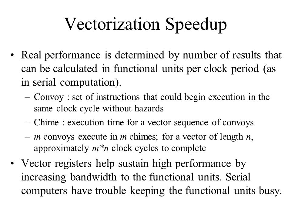 Vectorization Speedup Real performance is determined by number of results that can be calculated in functional units per clock period (as in serial computation).