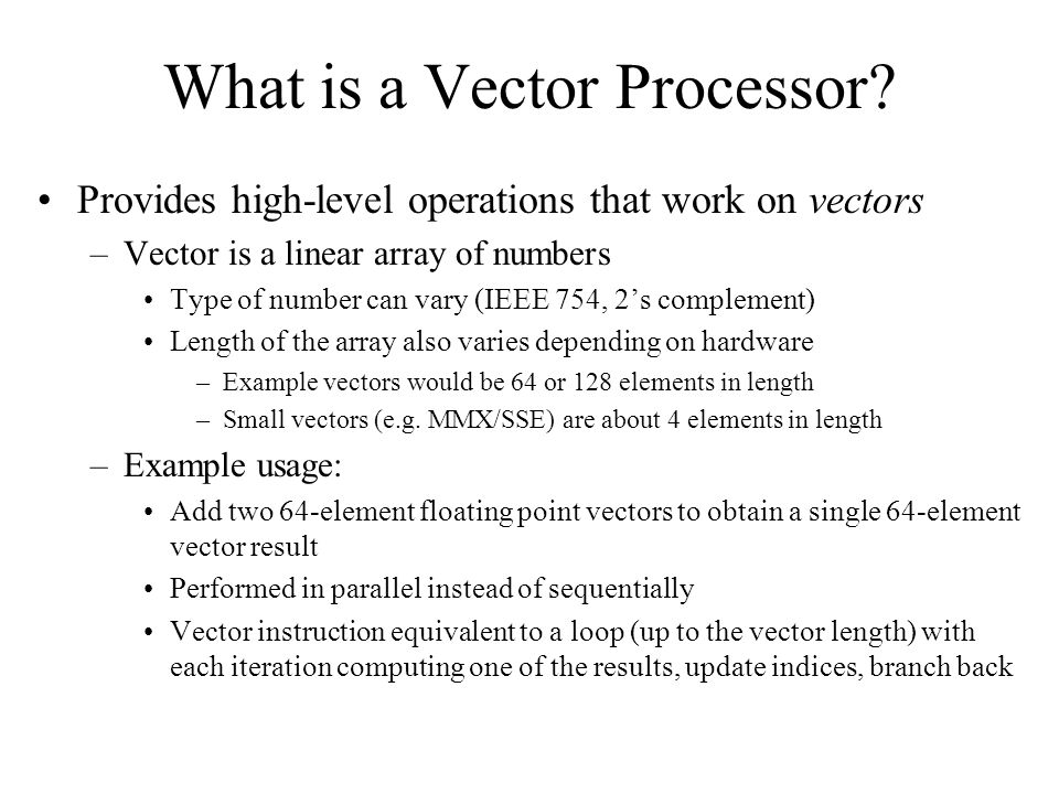 Vector Processor Properties Computation of each result must be independent of previous results –i.e.