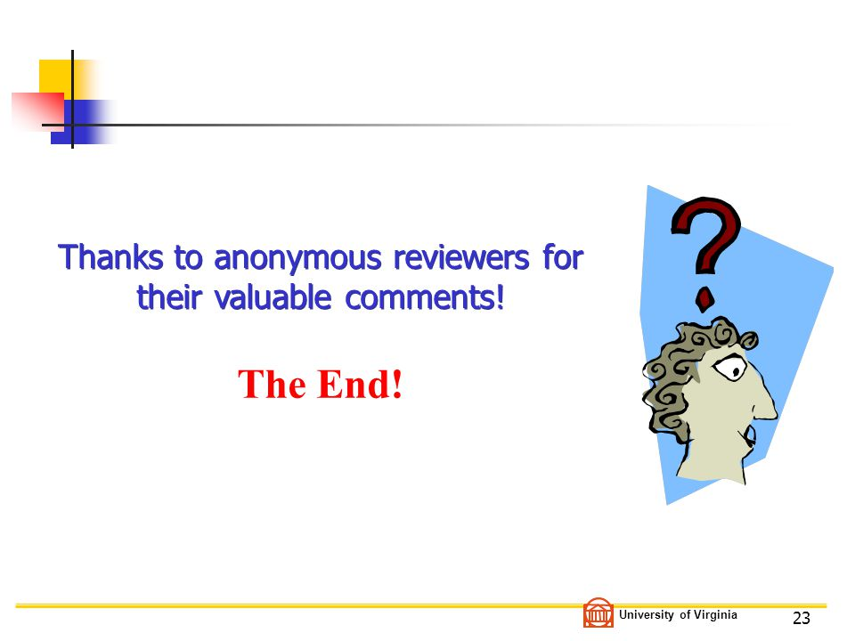 University of Virginia 23 The End! Thanks to anonymous reviewers for their valuable comments!