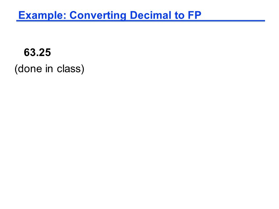63.25 Example: Converting Decimal to FP (done in class)
