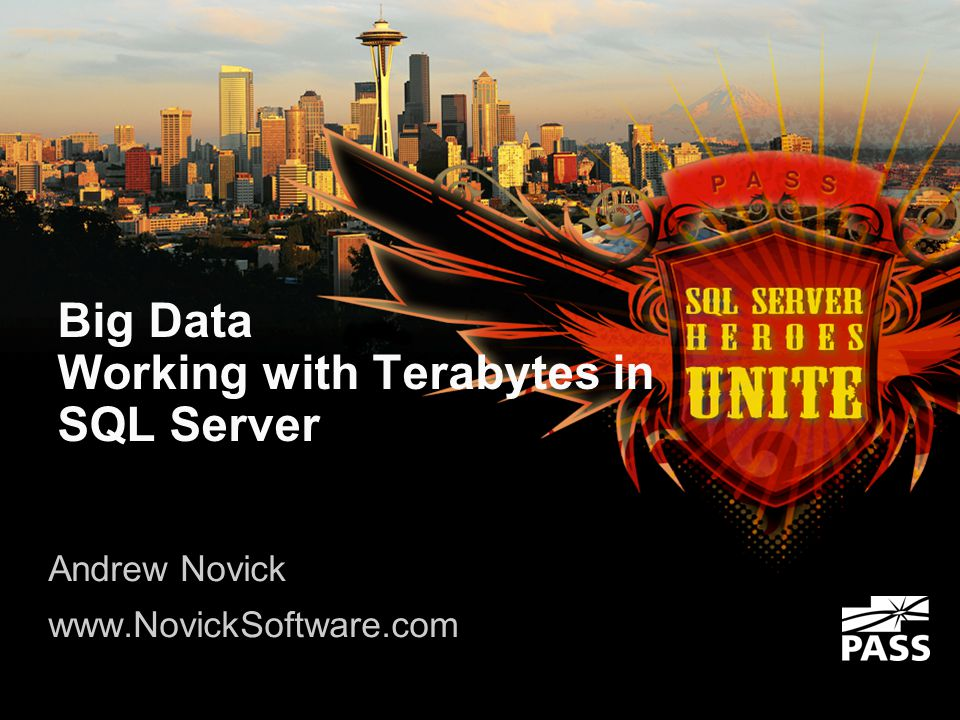Big Data Working with Terabytes in SQL Server Andrew Novick www.NovickSoftware.com