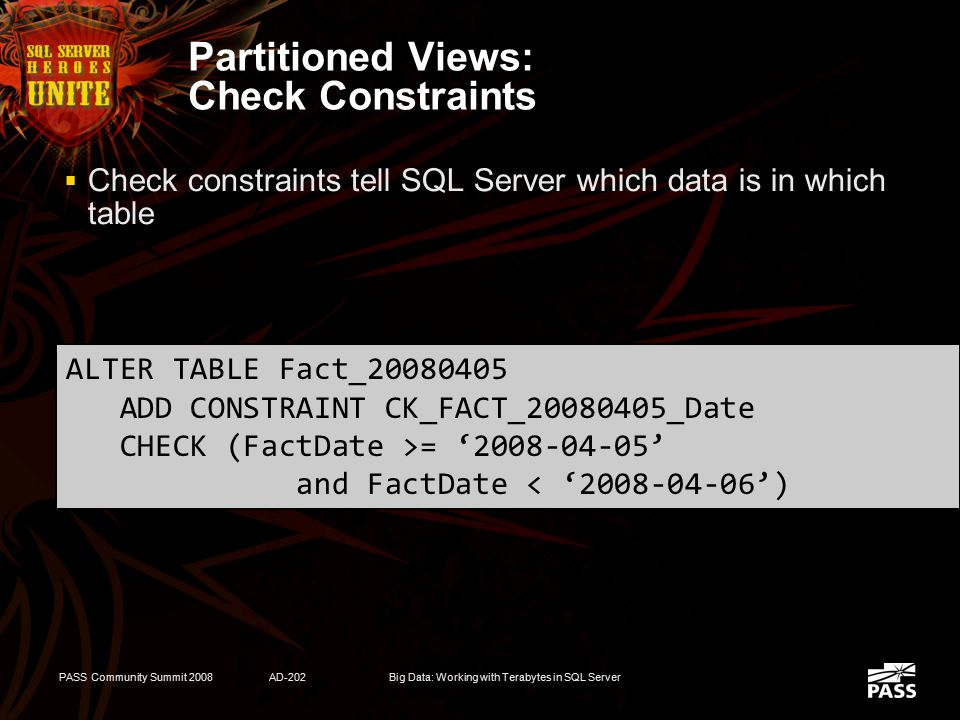 PASS Community Summit 2008AD-202Big Data: Working with Terabytes in SQL Server Partitioned Views Created like any view CREATE VIEW Fact AS SELECT * FR
