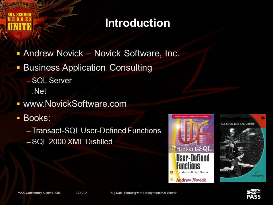 PASS Community Summit 2008AD-202Big Data: Working with Terabytes in SQL Server Introduction  Andrew Novick – Novick Software, Inc.